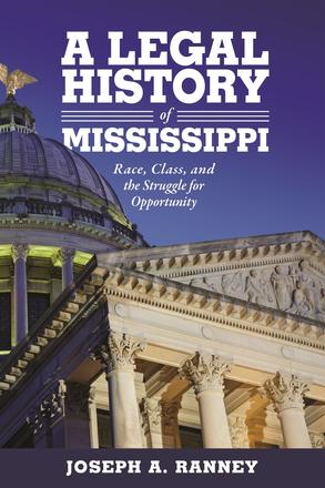 A Legal History of Mississippi - Race, Class, and the Struggle for Opportunity