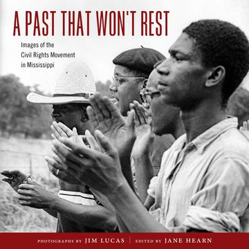 A Past That Won't Rest - Images of the Civil Rights Movement in Mississippi