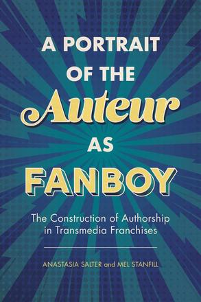 A Portrait of the Auteur as Fanboy - The Construction of Authorship in Transmedia Franchises