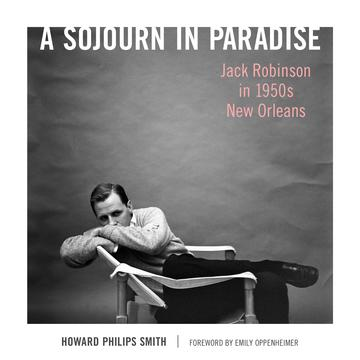 A Sojourn in Paradise - Jack Robinson in 1950s New Orleans