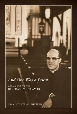 And One Was a Priest - The Life and Times of Duncan M. Gray Jr.