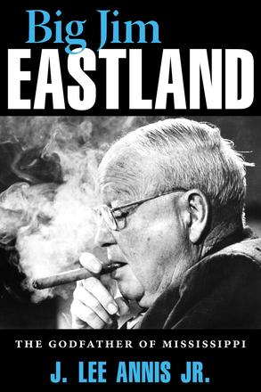 Big Jim Eastland - The Godfather of Mississippi