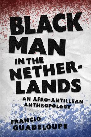 Black Man in the Netherlands - An Afro-Antillean Anthropology