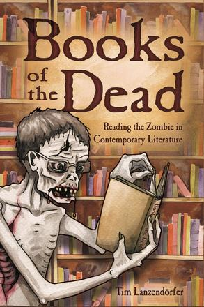 Books of the Dead - Reading the Zombie in Contemporary Literature