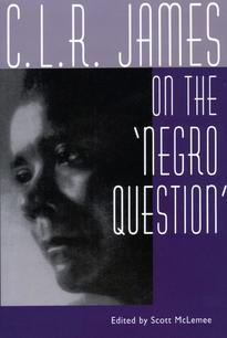 C. L. R. James on the Negro Question