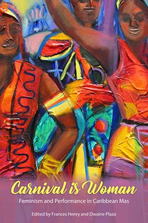 Carnival Is Woman - Feminism and Performance in Caribbean Mas