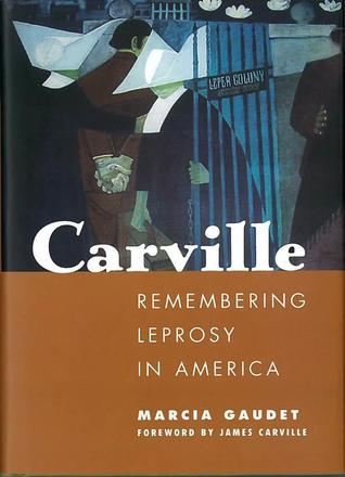 Carville - Remembering Leprosy in America