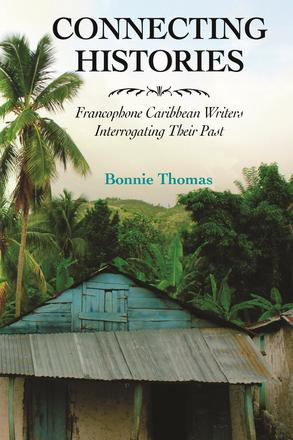 Connecting Histories - Francophone Caribbean Writers Interrogating Their Past