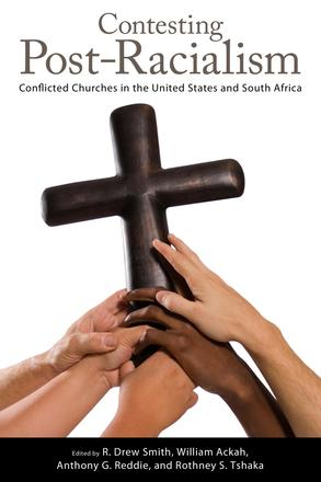 Contesting Post-Racialism - Conflicted Churches in the United States and South Africa