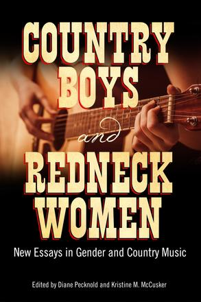 Country Boys and Redneck Women - New Essays in Gender and Country Music