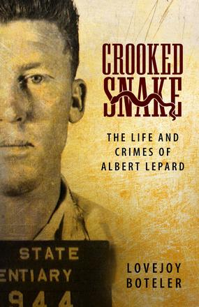 Crooked Snake - The Life and Crimes of Albert Lepard