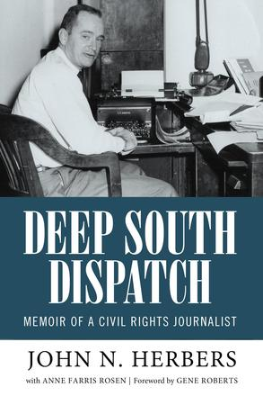 Deep South Dispatch - Memoir of a Civil Rights Journalist