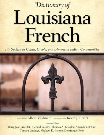 Dictionary of Louisiana French - As Spoken in Cajun, Creole, and American Indian Communities