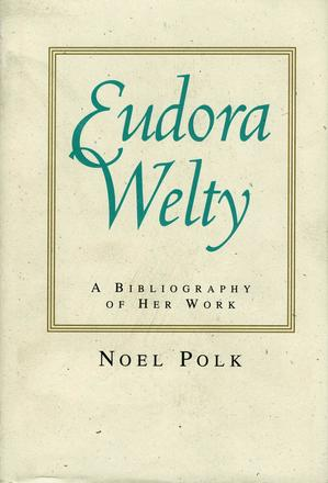 Eudora Welty - A Bibliography of Her Work