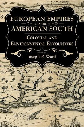 European Empires in the American South - Colonial and Environmental Encounters