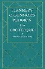 Flannery O'Connor's Religion of the Grotesque
