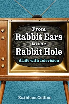 From Rabbit Ears to the Rabbit Hole - A Life with Television