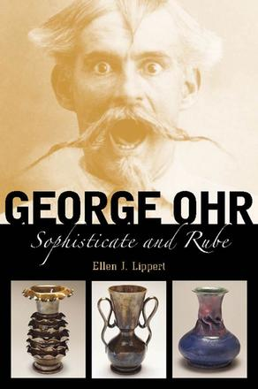 George Ohr - Sophisticate and Rube