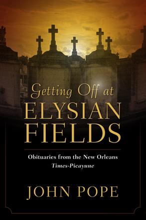 Getting Off at Elysian Fields - Obituaries from the New Orleans Times-Picayune