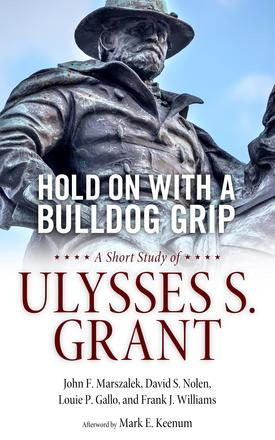Hold On with a Bulldog Grip - A Short Study of Ulysses S. Grant