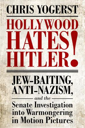 Hollywood Hates Hitler! - Jew-Baiting, Anti-Nazism, and the Senate Investigation into Warmongering in Motion Pictures