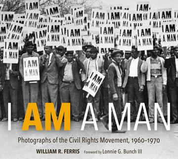 I AM A MAN - Photographs of the Civil Rights Movement, 1960-1970