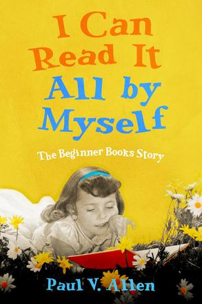 I Can Read It All by Myself - The Beginner Books Story
