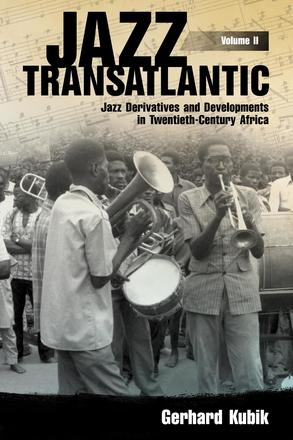 Jazz Transatlantic, Volume II - Jazz Derivatives and Developments in Twentieth-Century Africa