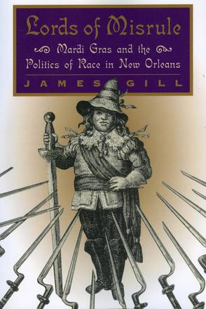 Lords of Misrule - Mardi Gras and the Politics of Race in New Orleans