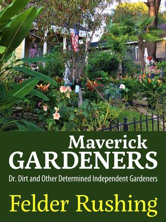 Maverick Gardeners - Dr. Dirt and Other Determined Independent Gardeners
