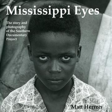 Mississippi Eyes - The Story and Photography of the Southern Documentary Project