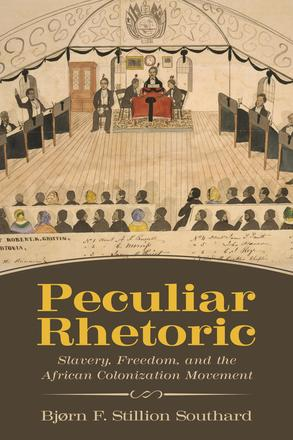 Peculiar Rhetoric - Slavery, Freedom, and the African Colonization Movement