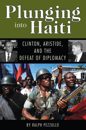Plunging into Haiti - Clinton, Aristide, and the Defeat of Diplomacy