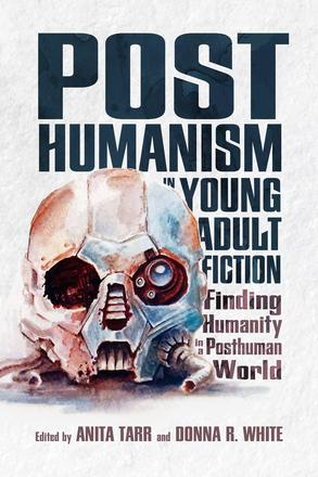 Posthumanism in Young Adult Fiction - Finding Humanity in a Posthuman World