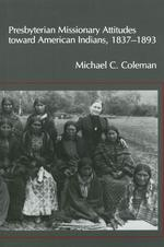 Presbyterian Missionary Attitudes toward American Indians, 1837-1893