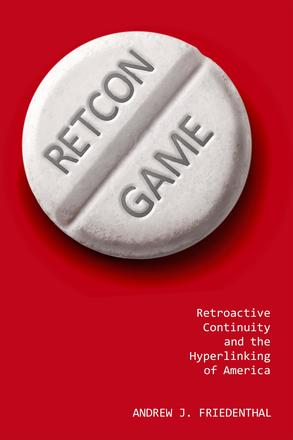 Retcon Game - Retroactive Continuity and the Hyperlinking of America