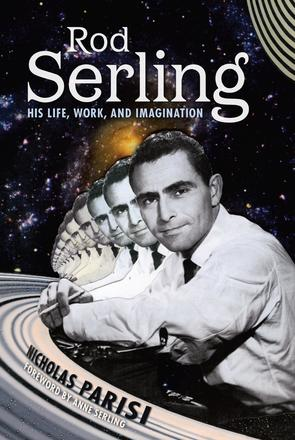 Rod Serling - His Life, Work, and Imagination