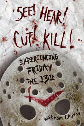 SEE! HEAR! CUT! KILL! - Experiencing Friday the 13th