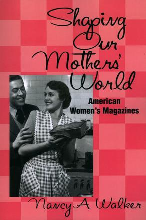 Shaping Our Mothers' World - American Women's Magazines