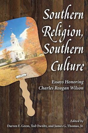Southern Religion, Southern Culture - Essays Honoring Charles Reagan Wilson