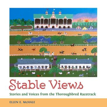 Stable Views - Stories and Voices from the Thoroughbred Racetrack