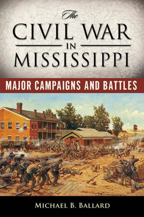 The Civil War in Mississippi - Major Campaigns and Battles