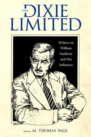 The Dixie Limited - Writers on William Faulkner and His Influence