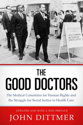 The Good Doctors - The Medical Committee for Human Rights and the Struggle for Social Justice in Health Care