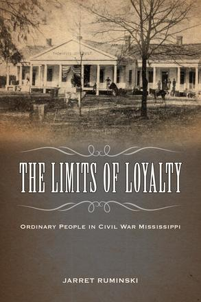 The Limits of Loyalty - Ordinary People in Civil War Mississippi
