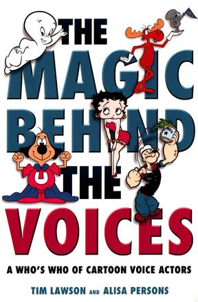 The Magic Behind the Voices - A Who's Who of Cartoon Voice Actors
