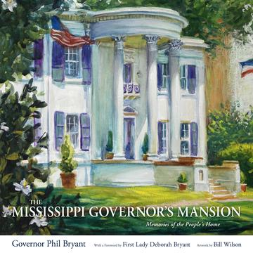 The Mississippi Governor's Mansion - Memories of the People's Home