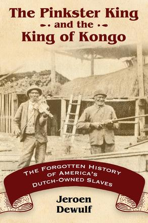 The Pinkster King and the King of Kongo - The Forgotten History of America's Dutch-Owned Slaves