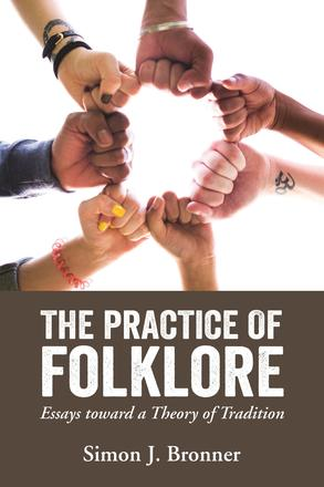 The Practice of Folklore - Essays toward a Theory of Tradition