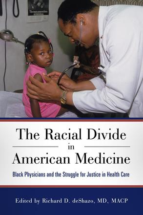 The Racial Divide in American Medicine - Black Physicians and the Struggle for Justice in Health Care